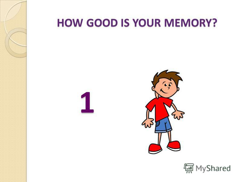 HOW GOOD IS YOUR MEMORY? 1