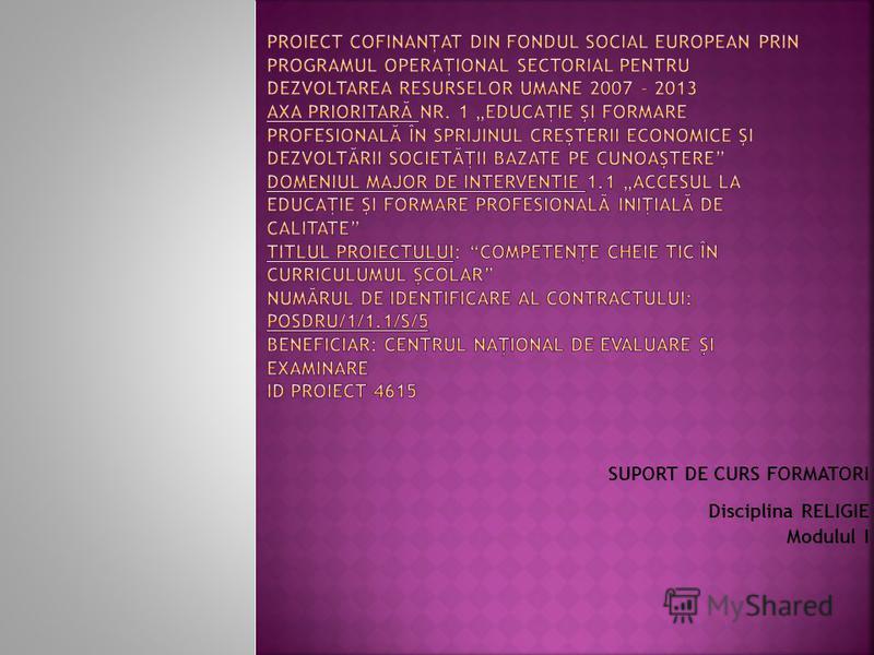 SUPORT DE CURS FORMATORI Disciplina RELIGIE Modulul I