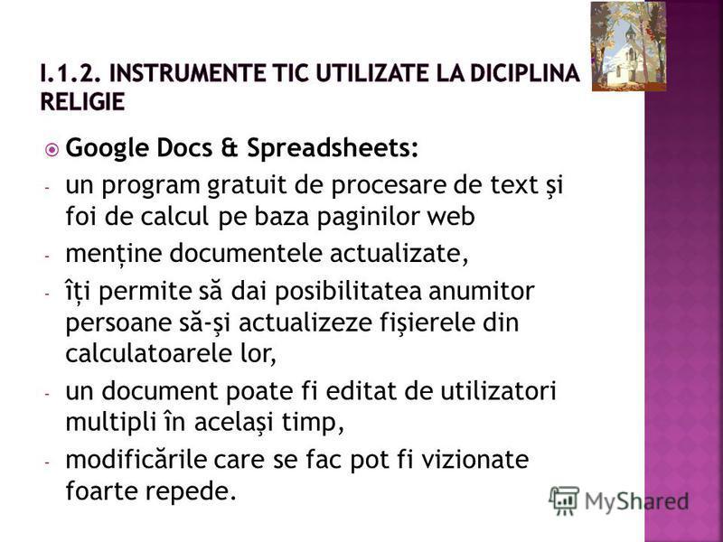 Google Docs & Spreadsheets: - un program gratuit de procesare de text şi foi de calcul pe baza paginilor web - menţine documentele actualizate, - îţi permite s ă dai posibilitatea anumitor persoane s ă -şi actualizeze fişierele din calculatoarele lor