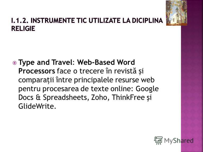Type and Travel: Web-Based Word Processors face o trecere în revist ă şi comparaţii între principalele resurse web pentru procesarea de texte online: Google Docs & Spreadsheets, Zoho, ThinkFree şi GlideWrite.