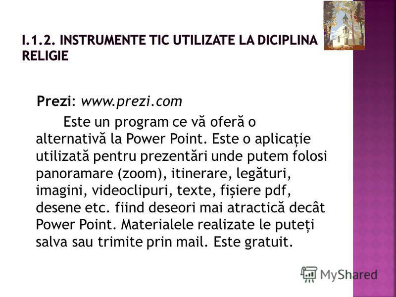 Prezi: www.prezi.com Este un program ce v ă ofer ă o alternativ ă la Power Point. Este o aplicaţie utilizat ă pentru prezent ă ri unde putem folosi panoramare (zoom), itinerare, leg ă turi, imagini, videoclipuri, texte, fişiere pdf, desene etc. fiind
