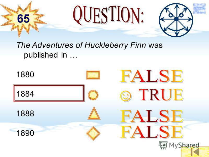 The Adventures of Huckleberry Finn was published in … 1880 1884 1888 1890 6565