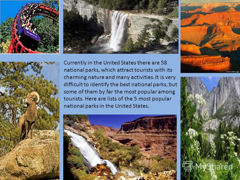 Currently in the United States there are 58 national parks, which attract tourists with its charming nature and many activities. It is very difficult to identify the best national parks, but some of them by far the most popular among tourists. Here a