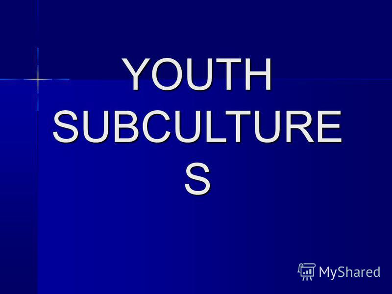 YOUTH SUBCULTURE S