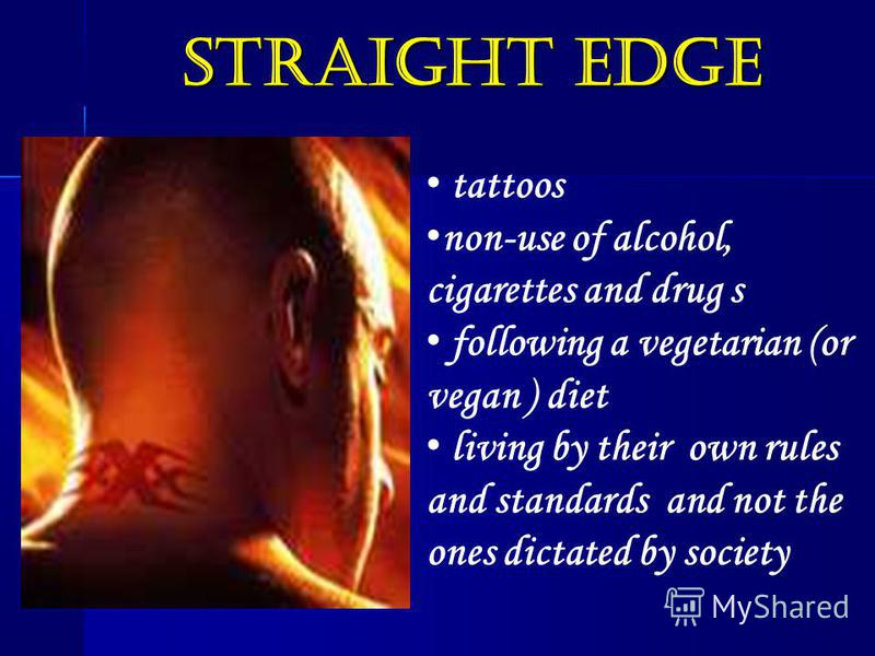 tattoos non-use of alcohol, cigarettes and drug s following a vegetarian (or vegan ) diet living by their own rules and standards and not the ones dictated by society straight edge