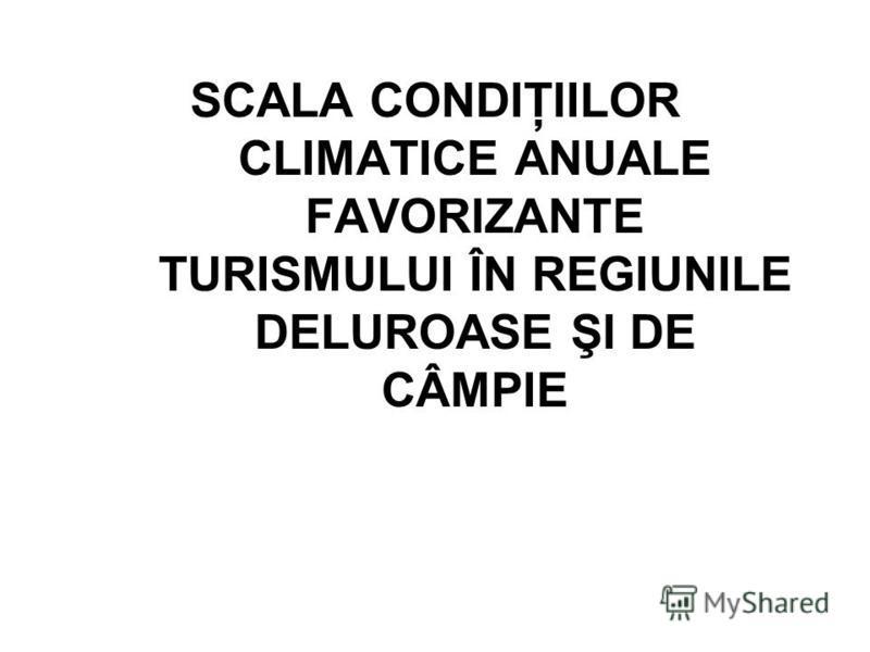 SCALA CONDIŢIILOR CLIMATICE ANUALE FAVORIZANTE TURISMULUI ÎN REGIUNILE DELUROASE ŞI DE CÂMPIE