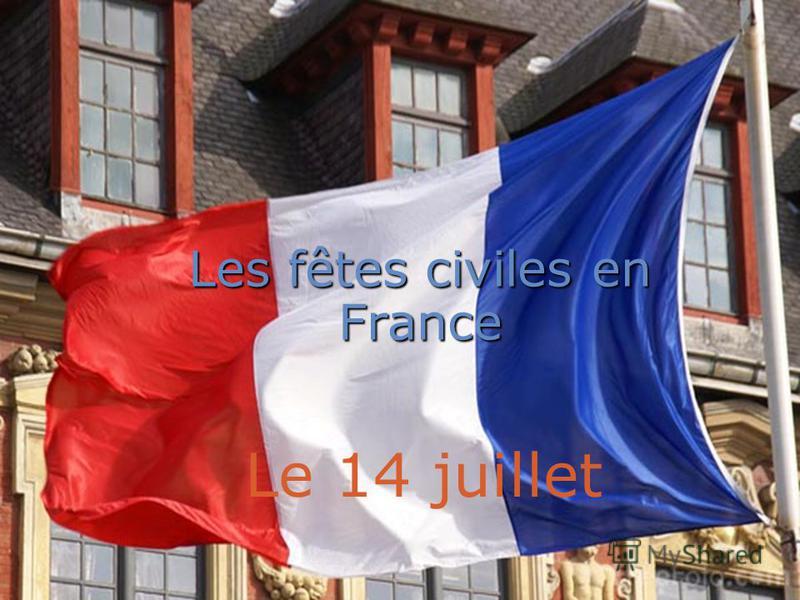 1 3 Les fêtes civiles en France Le 14 juillet