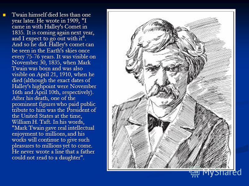 Twain himself died less than one year later. He wrote in 1909,