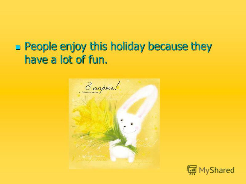 People enjoy this holiday because they have a lot of fun. People enjoy this holiday because they have a lot of fun.