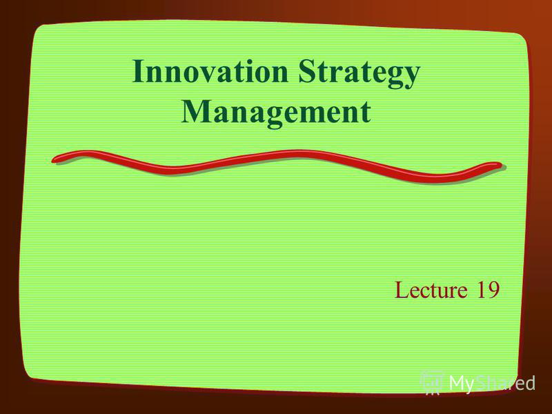 Innovation Strategy Management Lecture 19