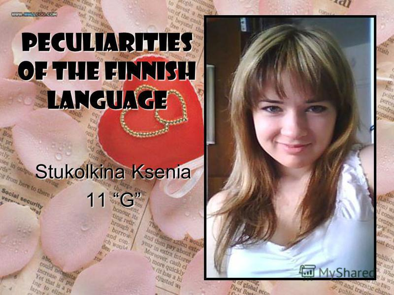 PECULIARITIES OF THE FINNISH LANGUAGE Stukolkina Ksenia 11 G