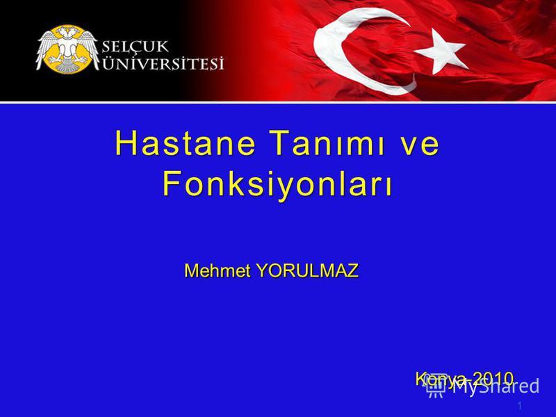 Mehmet YORULMAZ Konya-2010 Konya-2010 1 Hastane Tanımı ve Fonksiyonları