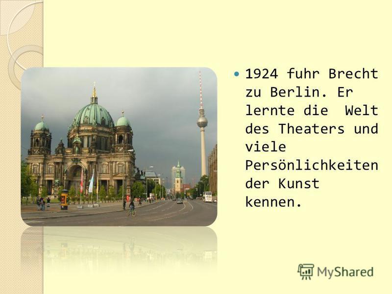 1924 fuhr Brecht zu Berlin. Er lernte die Welt des Theaters und viele Persönlichkeiten der Kunst kennen.