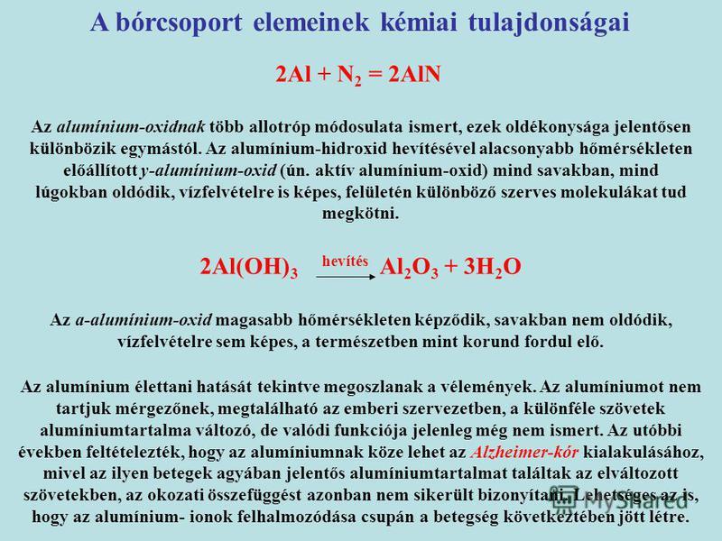 A bórcsoport elemeinek kémiai tulajdonságai 2Al + N 2 = 2AlN Az alumínium-oxidnak több allotróp módosulata ismert, ezek oldékonysága jelentősen különbözik egymástól. Az alumínium-hidroxid hevítésével alacsonyabb hőmérsékleten előállított y-alumínium-