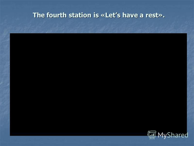 The fourth station is «Lets have a rest».