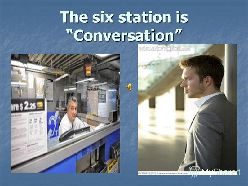 The six station is Conversation