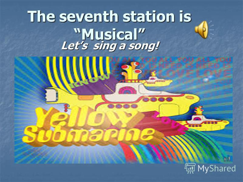 The seventh station is Musical Lets sing а song!