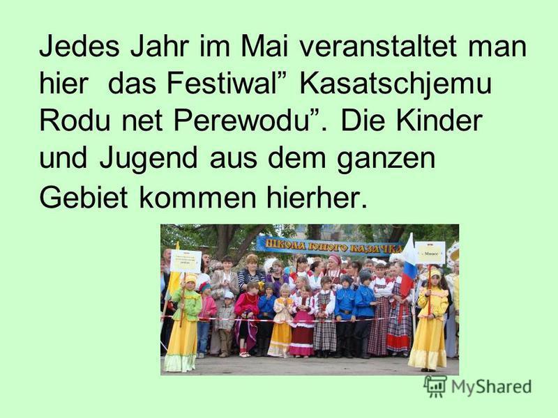 Jedes Jahr im Mai veranstaltet man hier das Festiwal Kasatschjemu Rodu net Perewodu. Die Kinder und Jugend aus dem ganzen Gebiet kommen hierher.
