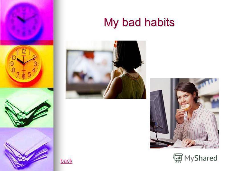 My bad habits back