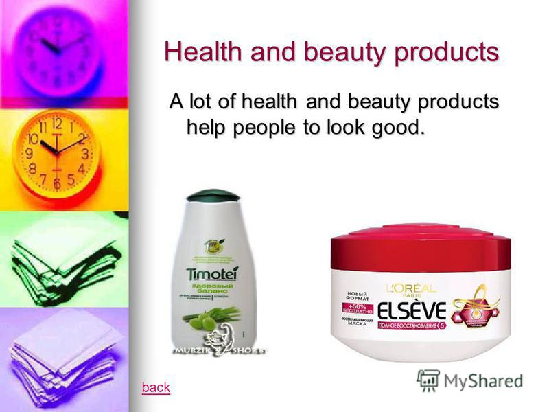 Health and beauty products A lot of health and beauty products help people to look good. back