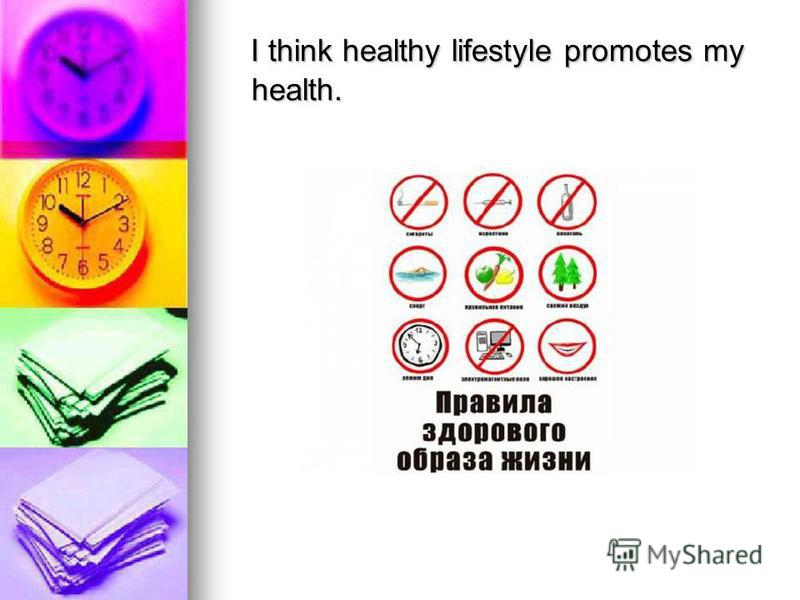 I think healthy lifestyle promotes my health. I think healthy lifestyle promotes my health.