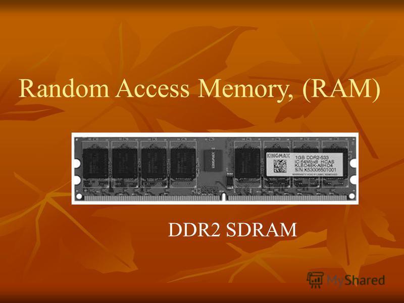 DDR2 SDRAM Random Access Memory, (RAM)