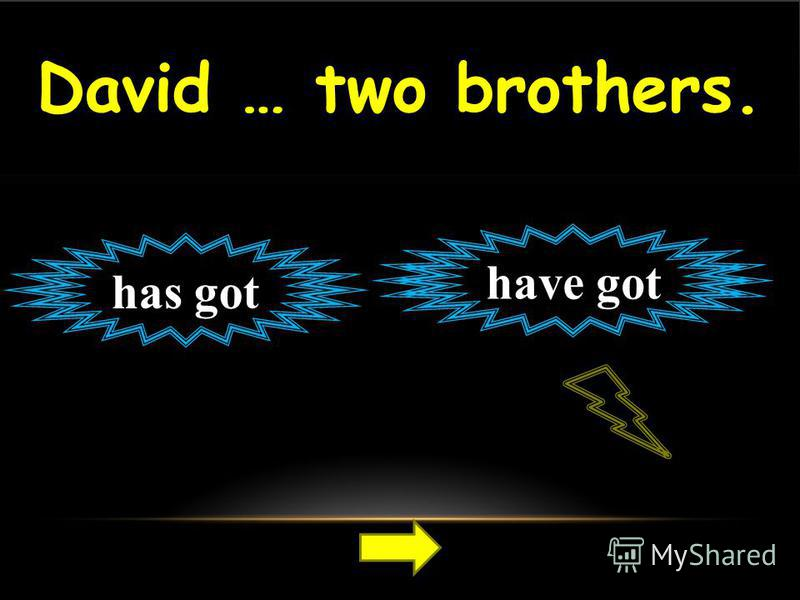 David … two brothers. has got have got