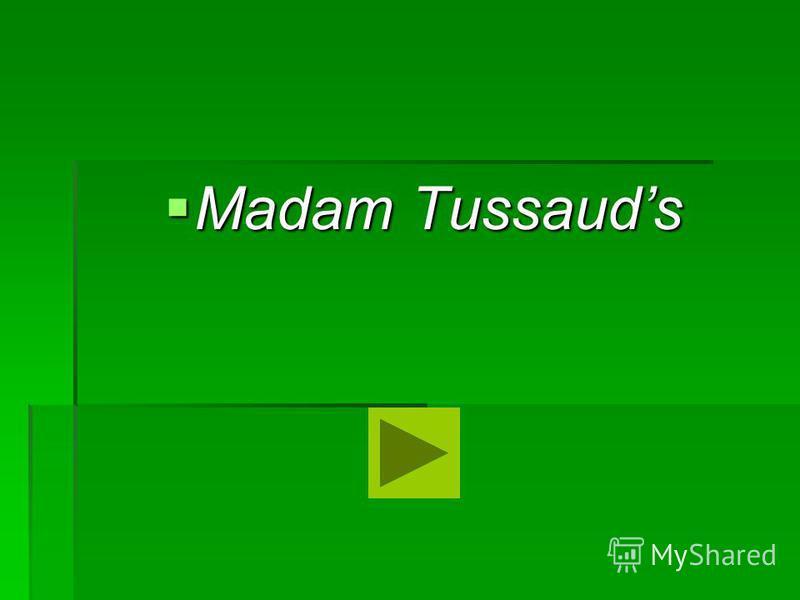 Madam Tussauds Madam Tussauds