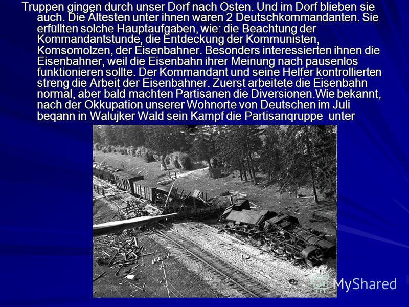 Truppen gingen durch unser Dorf naсh Osten. Und im Dorf blieben sie auch. Die Ältesten unter ihnen waren 2 Deutschkommandanten. Sie erfüllten solche Hauptaufgaben, wie: die Beachtung der Kommandantstunde, die Entdeckung der Kommunisten, Komsomolzen,