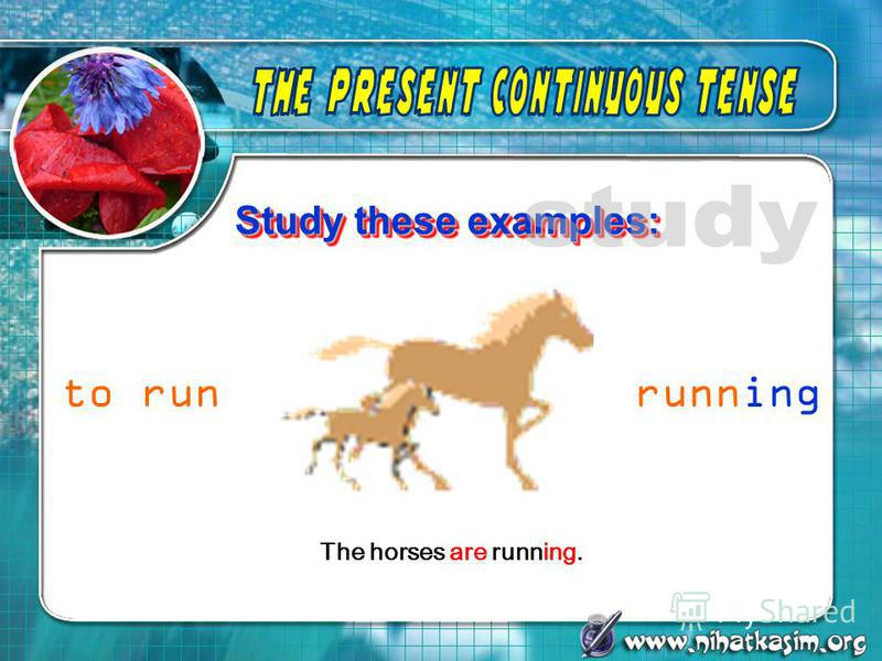 Study these examples: The horses are running. to runrunning