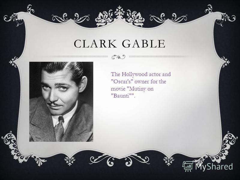 CLARK GABLE The Hollywood actor and Oscar's owner for the movie Mutiny on Baunti.