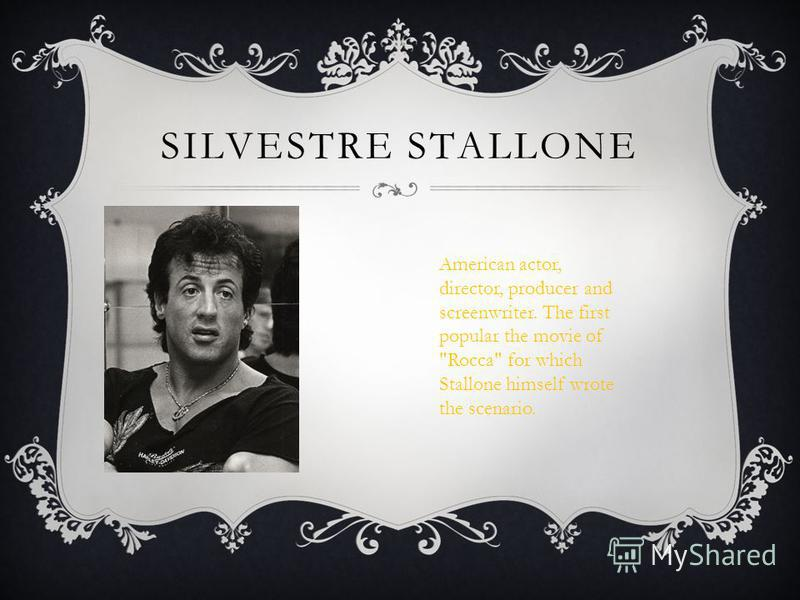 SILVESTRE STALLONE American actor, director, producer and screenwriter. The first popular the movie of Rocca for which Stallone himself wrote the scenario.