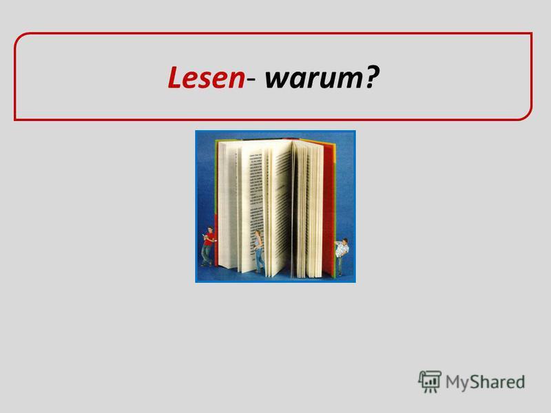 Lesen- warum?