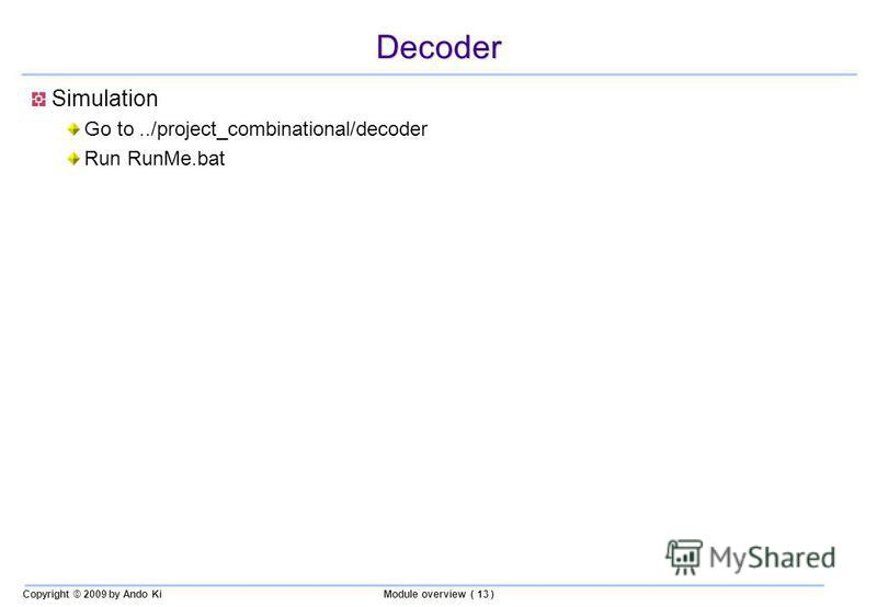 Copyright © 2009 by Ando KiModule overview ( 13 ) Decoder Simulation Go to../project_combinational/decoder Run RunMe.bat