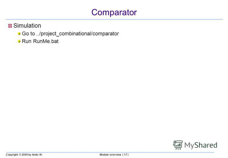 Copyright © 2009 by Ando KiModule overview ( 17 ) Comparator Simulation Go to../project_combinational/comparator Run RunMe.bat