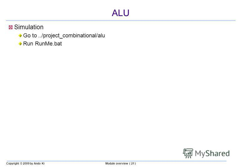 Copyright © 2009 by Ando KiModule overview ( 21 ) ALU Simulation Go to../project_combinational/alu Run RunMe.bat