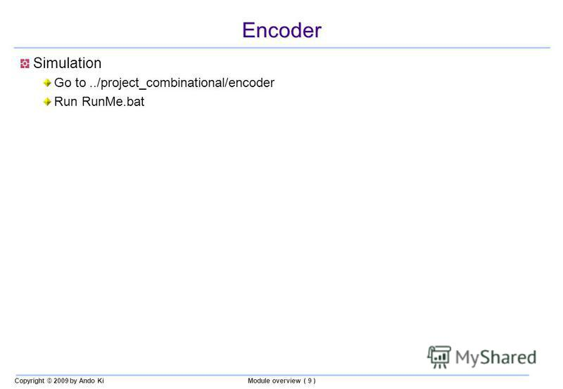 Copyright © 2009 by Ando KiModule overview ( 9 ) Encoder Simulation Go to../project_combinational/encoder Run RunMe.bat