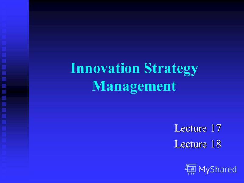 Innovation Strategy Management Lecture 17 Lecture 18