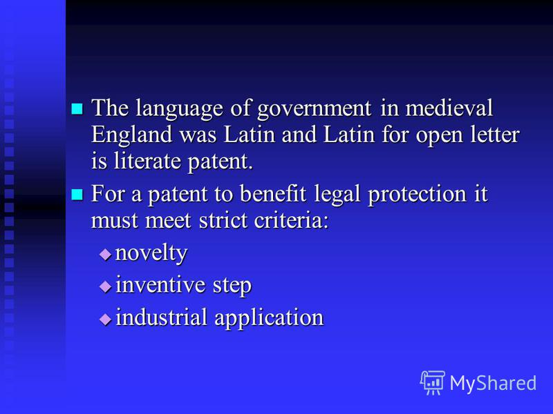 The language of government in medieval England was Latin and Latin for open letter is literate patent. The language of government in medieval England was Latin and Latin for open letter is literate patent. For a patent to benefit legal protection it