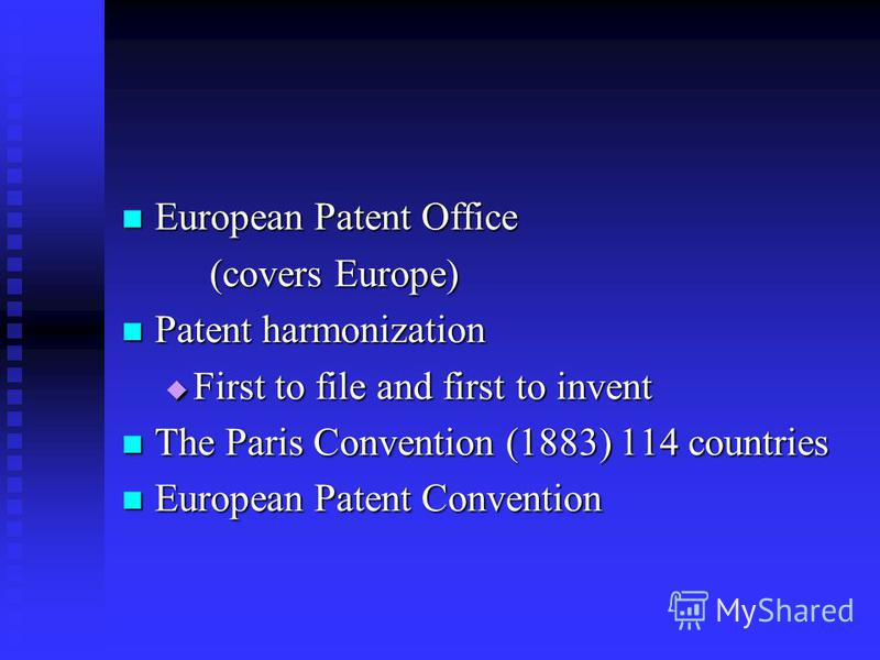 European Patent Office European Patent Office (covers Europe) Patent harmonization Patent harmonization First to file and first to invent First to file and first to invent The Paris Convention (1883) 114 countries The Paris Convention (1883) 114 coun
