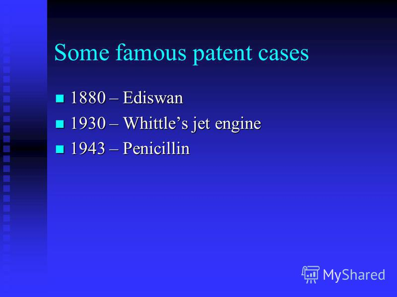 Some famous patent cases 1880 – Ediswan 1880 – Ediswan 1930 – Whittles jet engine 1930 – Whittles jet engine 1943 – Penicillin 1943 – Penicillin