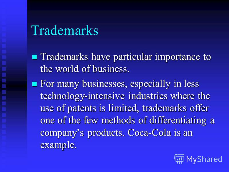 Trademarks Trademarks have particular importance to the world of business. Trademarks have particular importance to the world of business. For many businesses, especially in less technology-intensive industries where the use of patents is limited, tr