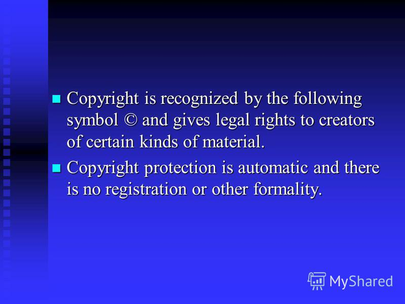 Copyright is recognized by the following symbol © and gives legal rights to creators of certain kinds of material. Copyright is recognized by the following symbol © and gives legal rights to creators of certain kinds of material. Copyright protection