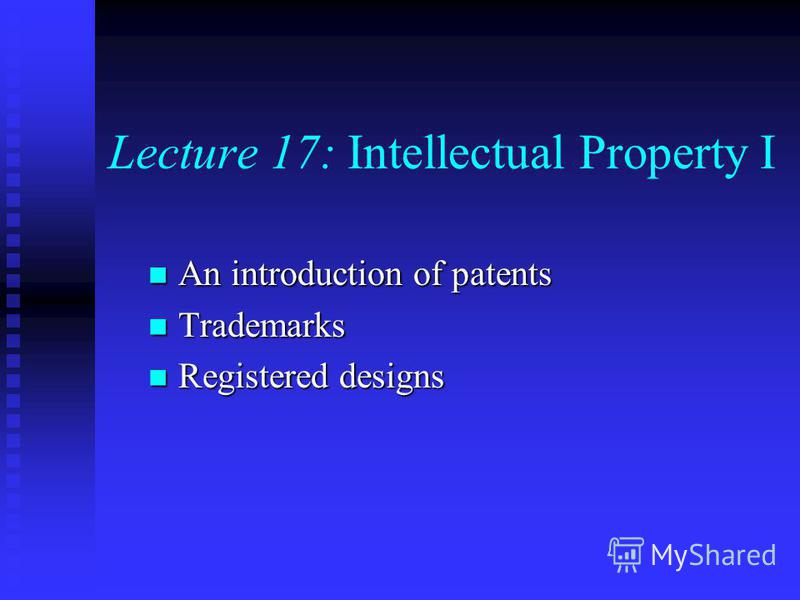 Lecture 17: Intellectual Property I An introduction of patents An introduction of patents Trademarks Trademarks Registered designs Registered designs
