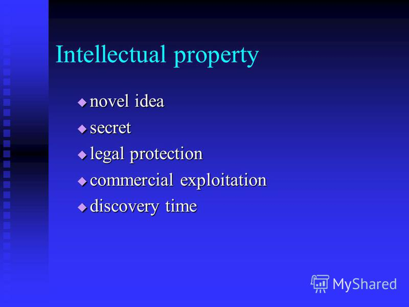 Intellectual property novel idea novel idea secret secret legal protection legal protection commercial exploitation commercial exploitation discovery time discovery time