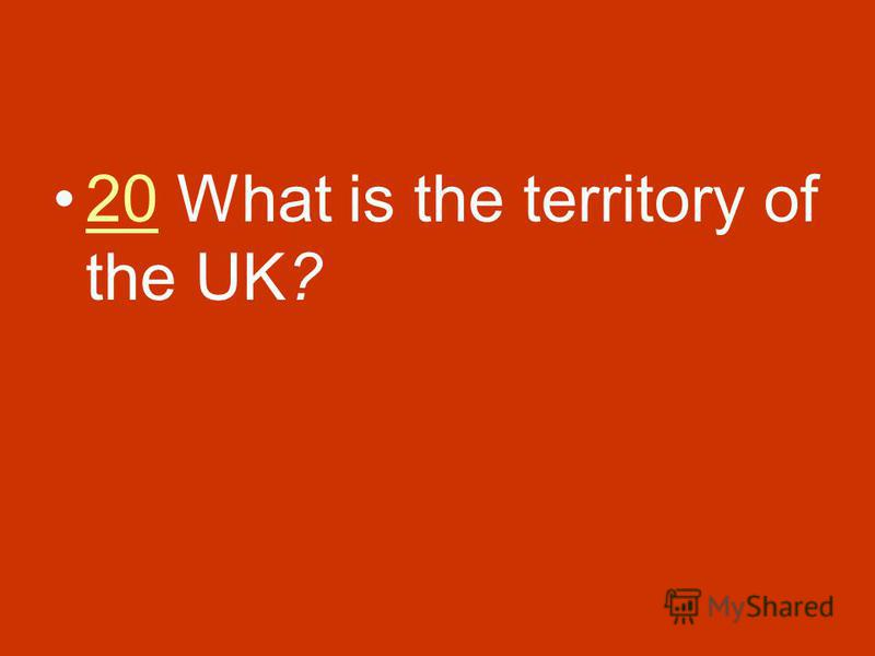 20 What is the territory of the UK?20