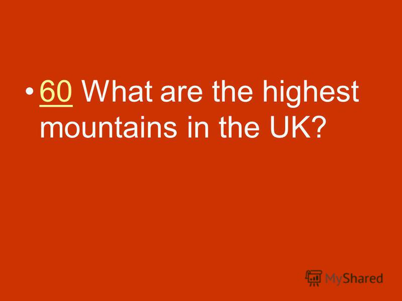 60 What are the highest mountains in the UK?60
