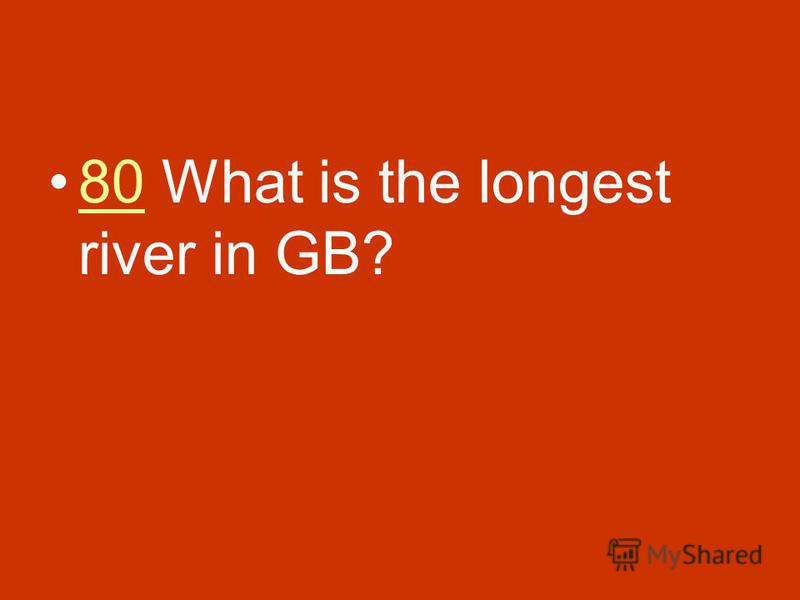 80 What is the longest river in GB?80