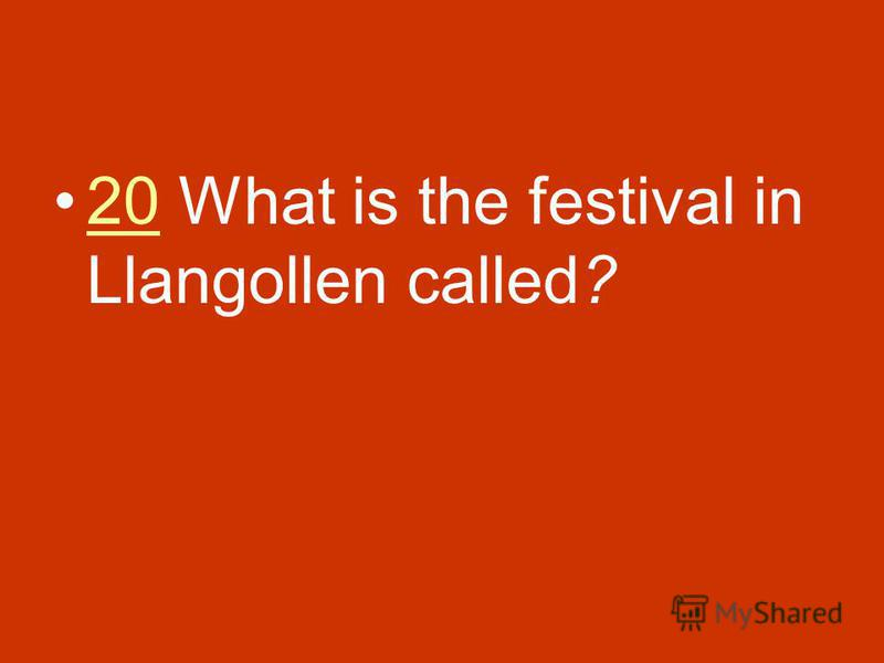 20 What is the festival in Llangollen called?20