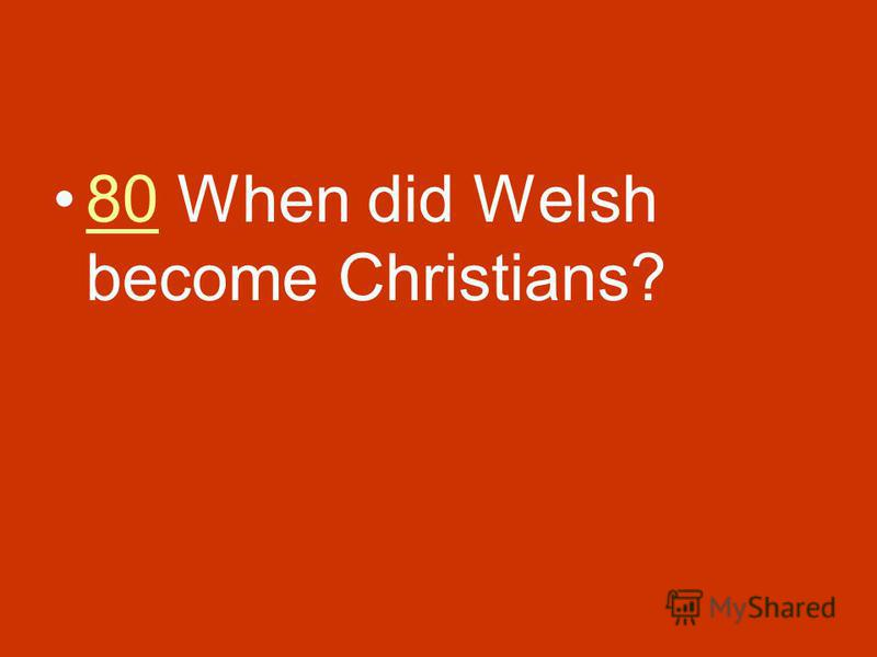 80 When did Welsh become Christians?80